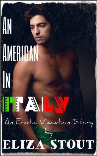 An American In Italy An Erotic Vacation Story By Stout Eliza