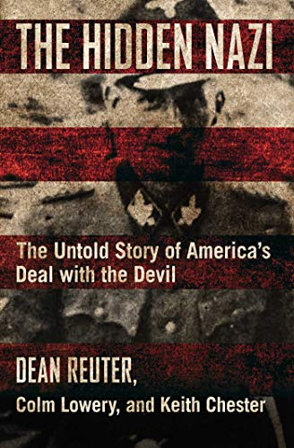 The Hidden Nazi: The Untold Story of America's Deal with the Devil (English Edition)