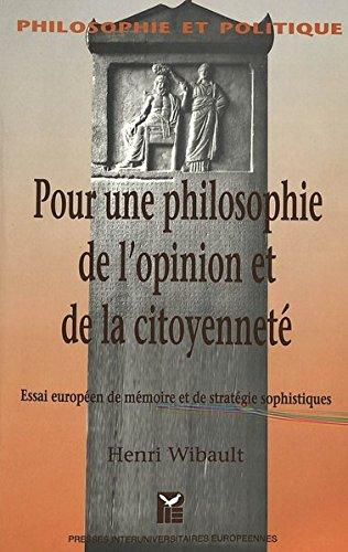 Pour une philosophie de l'opinion et de la citoyenneté : Essai européen de mémoire et de stratégie sophistiques par Wibault