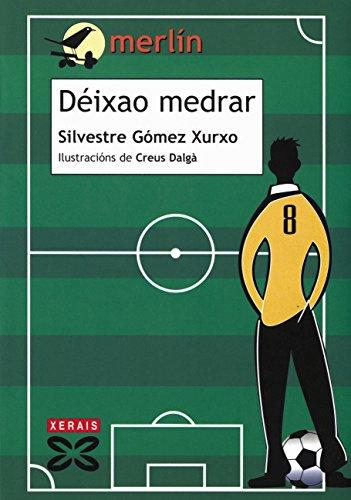 Déixao medrar (Infantil E Xuvenil - Merlín E-Book) (Galician Edition) por Silvestre Gómez Xurxo