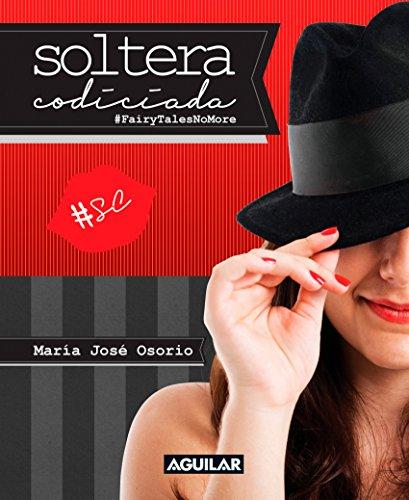 Soltera codiciada: (#FairyTalesNoMore) por María José Osorio