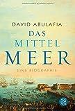 Das Mittelmeer: Eine Biographie - David Abulafia