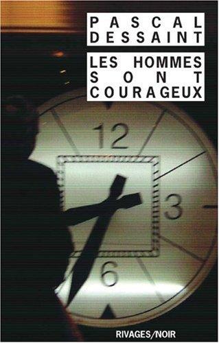 Les hommes sont courageux par Pascal Dessaint