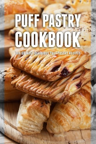 Puff Pastry Cookbook: Top 50 Most Delicious Puff Pastry Recipes by Julie Hatfield (2016-02-01)