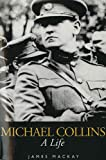 Front cover for the book Michael Collins: A Life by James Mackay