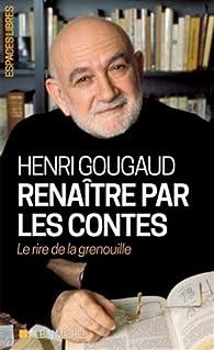 Renaître par les contes par Henri Gougaud