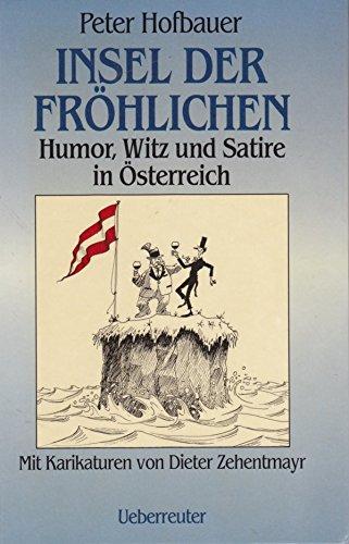 Insel der Fröhlichkeit: Humor, Witz und Satire in Österreich
