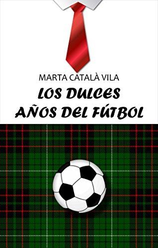 Los dulces años del fútbol eBook: Catala Vila, Marta: Amazon.es ...