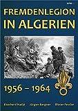 Fremdenlegion in Algerien: 1956 - 1964 - Eberhard Nadjé