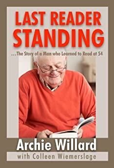 Last Reader Standing: The Story of a Man Who Learned to Read at 54 (English Edition) di [Willard, Archie]
