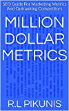 Million Dollar Metrics: SEO Guide For Marketing Metrics And Outranking Competitors