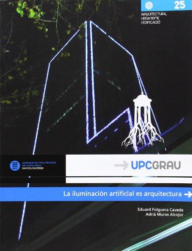 Iluminación artificial es arquitectura, La (UPCGrau) por Eduard Folguera Caveda