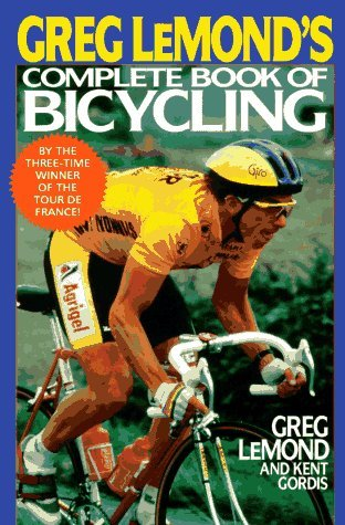 Greg Lemond's Complete Book of Bicycling (A Perigee book) by Greg LeMond (1-Jan-1920) Mass Market Paperback