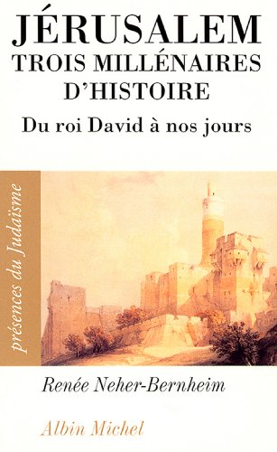 Jérusalem, trois millénaires d'histoire : Du roi David à nos jours