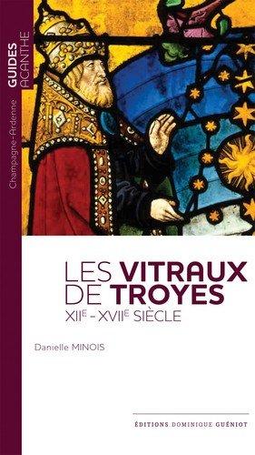Les vitraux de Troyes (XIIe-XVIIe siècle) par Danielle Minois