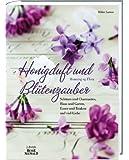 Honigduft und Blütenzauber: Schönes & Charmantes, Haus & Garten, Essen & Trinken und viel Liebe