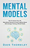 Mental Models: How to Improve Your Life, Make Better Decisions, and Avoid Cognitive Biases with Strategic Thinking and Mental Models (English Edition)