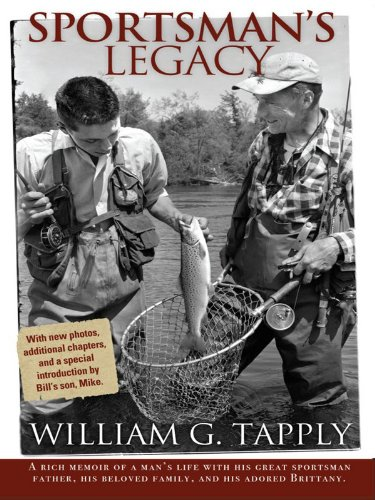 Sportsman's Legacy: A Rich Memoir of a Man's Life with His Great Sportsman Father, His Beloved Family, and His Adored Brittany. (English Edition)