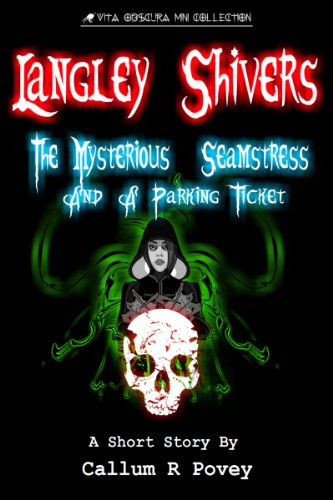 Langley Shivers: The Mysterious Seamstress and a Parking Ticket (Vita Obscura Mini Collection Book 1)