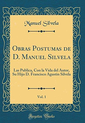 Obras Postumas de D. Manuel Silvela, Vol. 1: Las Publica, Con la Vida del Autor, Su Hijo D. Francisco Agustin Silvela (Classic Reprint)