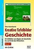 Kreative Tafelbilder Geschichte - Band 1: 65 Tafelbilder vom Beginn der Geschichte bis zum Ende des Mittelalters - Heinz Auernhamer