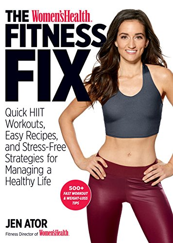 The Women's Health Fitness Fix: Quick HIIT Workouts, Easy Recipes, and Stress-Free Strategies for Managing a Healthy Life
