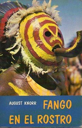 FANGO EN EL ROSTRO. Cartas desde la selva virgen de Nueva Guinea.