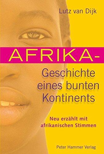 Afrika - Geschichte eines bunten Kontinents: Neu erzählt mit afrikanischen Stimmen