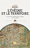 L'Evêque et le Territoire. L'invention médiévale de l'espace (Ve-XIIIe siècle)