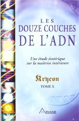 Les douze couches de l'ADN : Une étude ésotérique sur la maîtrise intérieure, tome X par Kryeon
