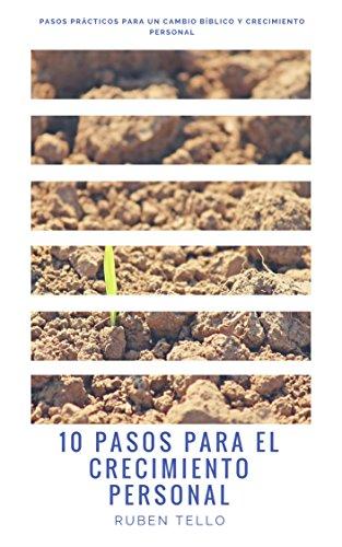 10 pasos para el crecimiento personal: Pasos prácticos para un cambio bíblico y crecimiento personal (Vida cristiana)