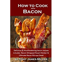 How to Cook with Bacon: Delicious and Mouthwatering Bacon Recipes (English Edition)