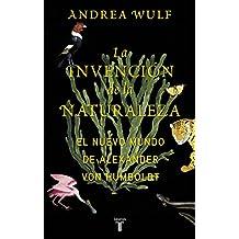 La invención de la naturaleza : el nuevo mundo de Alexander von Humboldt (Biografías, Band 709010)