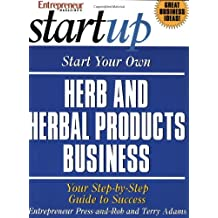 Start Your Own Herb and Herbal Products Business: Your Step-By-Step Guide to Success