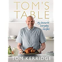 Tom's Table: My Favourite Everyday Recipes by Tom Kerridge (2015-09-24)