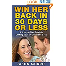 Get Your Ex Back: Win Her Back in 30 Days or Less:A Step-by-Step Guide to Getting Your Ex-Girlfriend Back