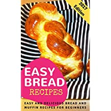 Easy Bread Recipes: Easy And Delicious Bread And Muffin Recipes For Beginners (English Edition)