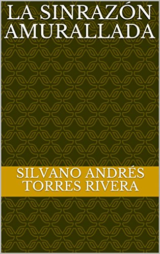 Descargar Libro La Sinrazón Amurallada de Silvano Andrés Torres Rivera