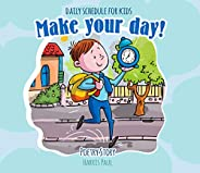 Make Your Day! Daily Schedule For Kids: Poetry Story For Children about Routines and Habits (English Edition)