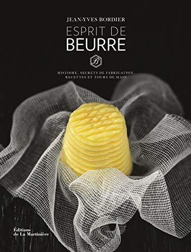 Esprit de beurre - Histoire, secrets de fabrication, recettes et tours de main par  Jean-yves Bordier