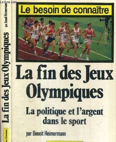 La Fin des Jeux olympiques (Collection Le Besoin de connaître) par Benoît Heimermann