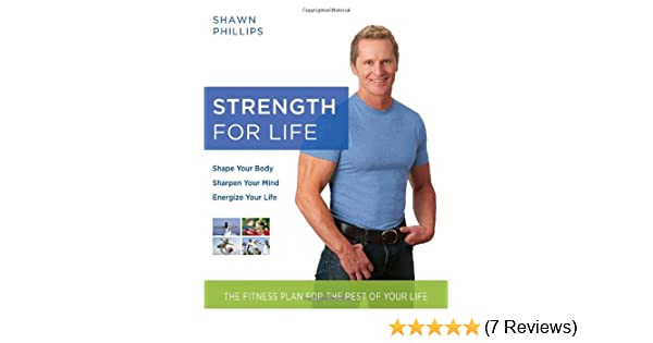 43829c52 Strength for Life: The Fitness Plan for the Rest of Your Life:  Amazon.co.uk: Shawn Phillips: 9780345498465: Books