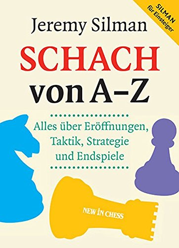 Schach von A - Z: Alles über Eröffnungen, Taktik, Strategie und Endspiele