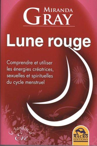 Lune Rouge - Comprendre et utiliser les énergies créatrices, sexuelles et spirituelles du cycle mens