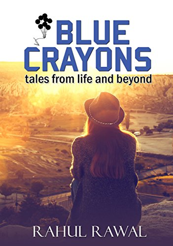 Blue Crayons: tales from life and beyond by [RAWAL, RAHUL ]