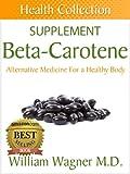 The Beta-Carotene Supplement: Alternative Medicine for a Healthy Body (Health Collection) (English Edition)