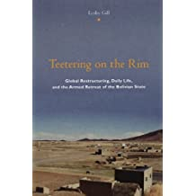Teetering on the Rim: Global Restructuring, Daily Life, and the Armed Retreat of the Bolivian State