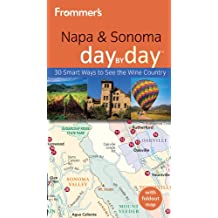 Frommer's Napa & Sonoma Day by Day: 30 Smart Ways to See Wine Country (Frommer's Day by Day: Napa & Sonoma)