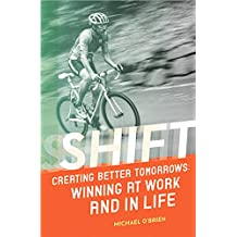 Shift: Creating Better Tomorrows: Winning at Work and in Life (English Edition)