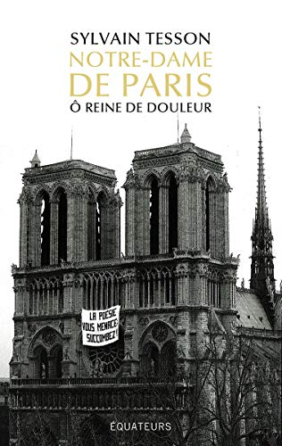 Notre-Dame de Paris - Ô reine de douleur par  Sylvain Tesson